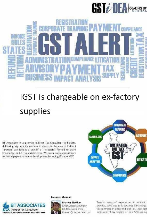 IGST is chargeable on ex-factory inter-state supplies